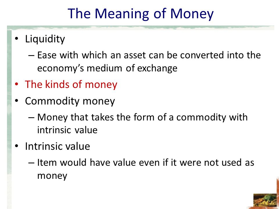 The Meaning of Money Liquidity The kinds of money Commodity money