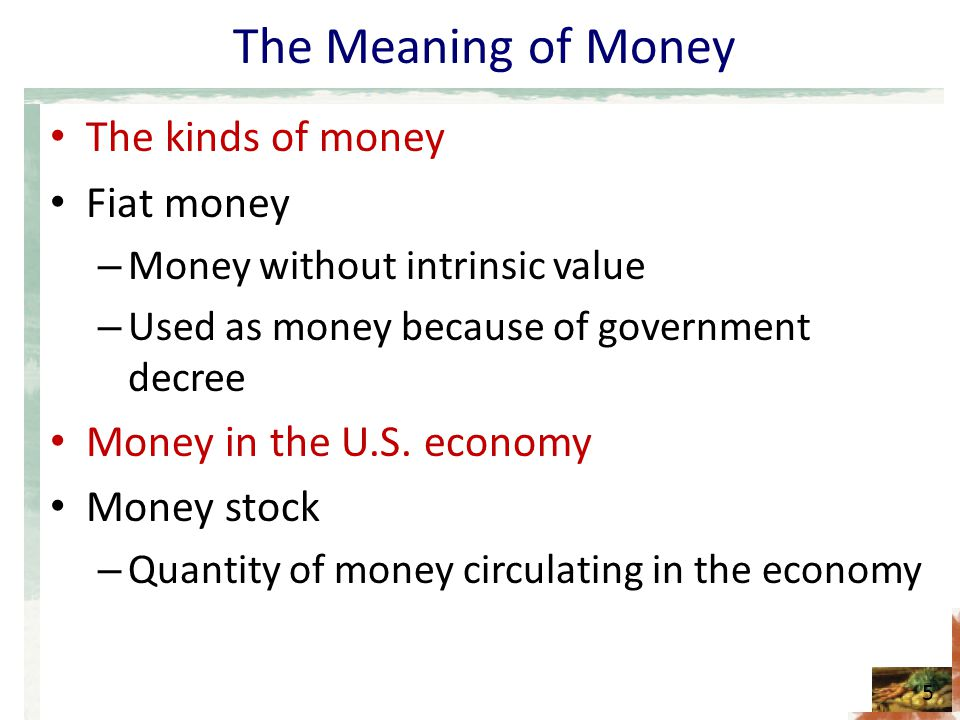 The Meaning of Money The kinds of money Fiat money