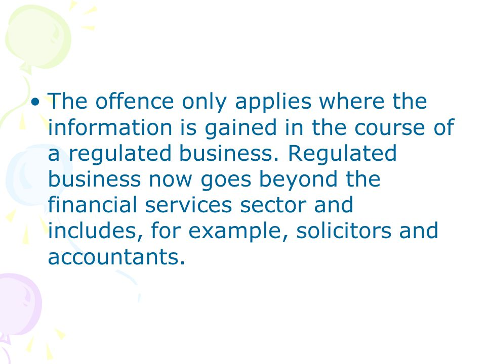 The offence only applies where the information is gained in the course of a regulated business.