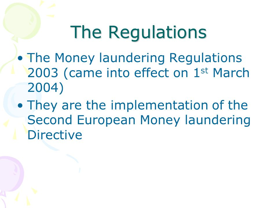 The Regulations The Money laundering Regulations 2003 (came into effect on 1st March 2004)