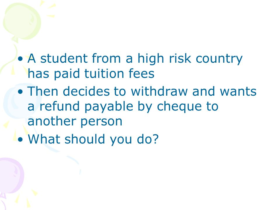 A student from a high risk country has paid tuition fees