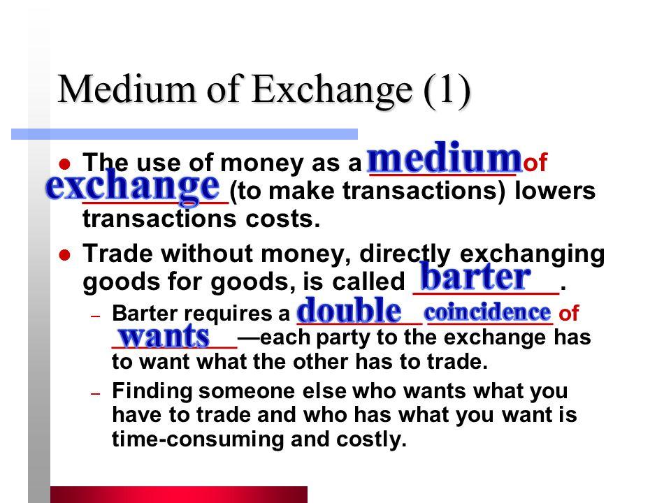 medium exchange Medium of Exchange (1) barter double wants