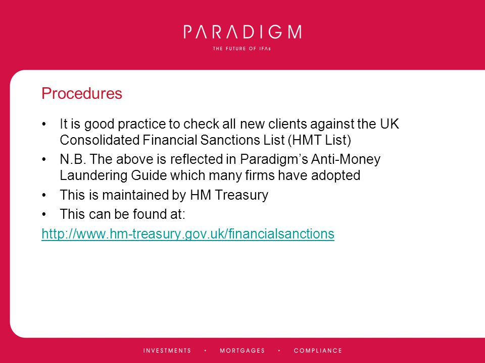 Procedures It is good practice to check all new clients against the UK Consolidated Financial Sanctions List (HMT List)
