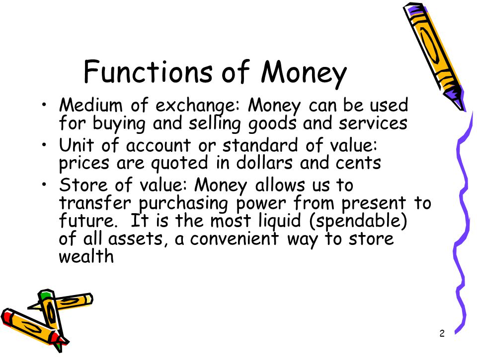 Functions of Money Medium of exchange: Money can be used for buying and selling goods and services.
