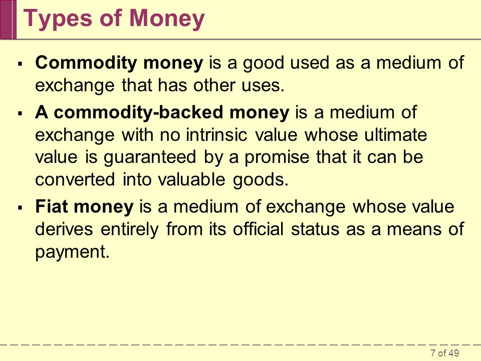 Types of Money Commodity money is a good used as a medium of exchange that has other uses.