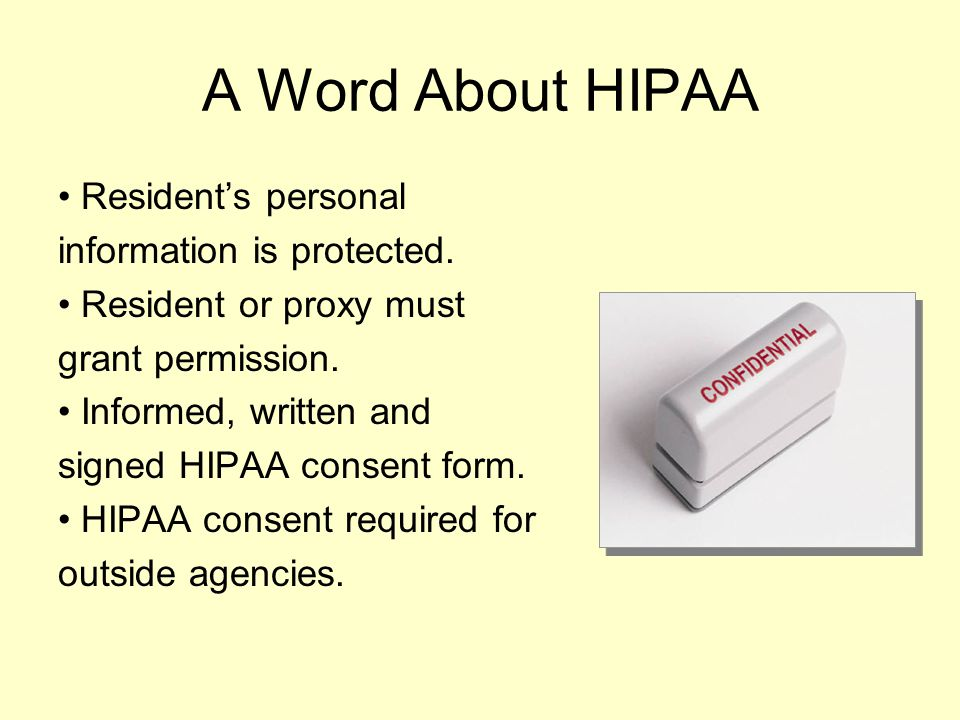 A Word About HIPAA • Resident's personal information is protected.