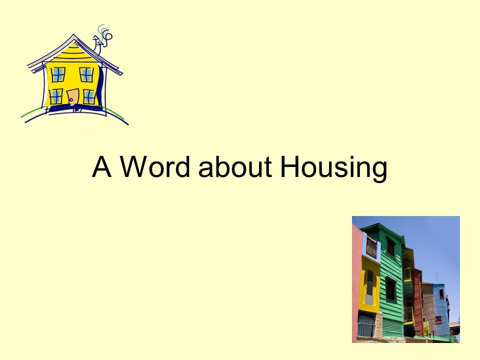 A Word about Housing