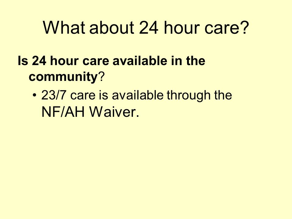 What about 24 hour care Is 24 hour care available in the community