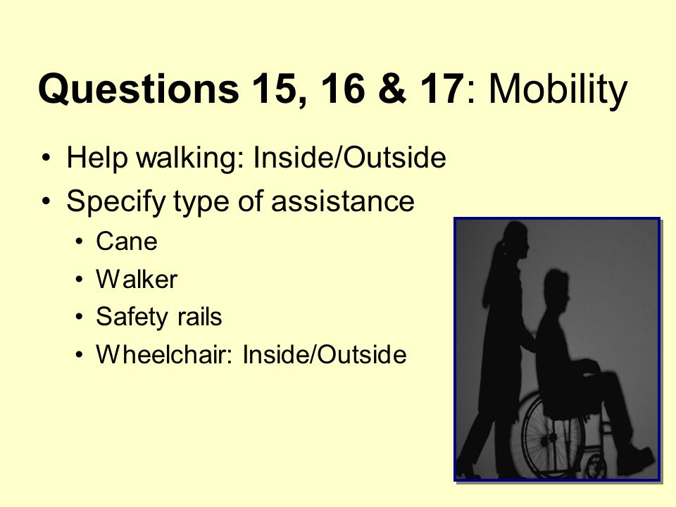 Questions 15, 16 & 17: Mobility Help walking: Inside/Outside