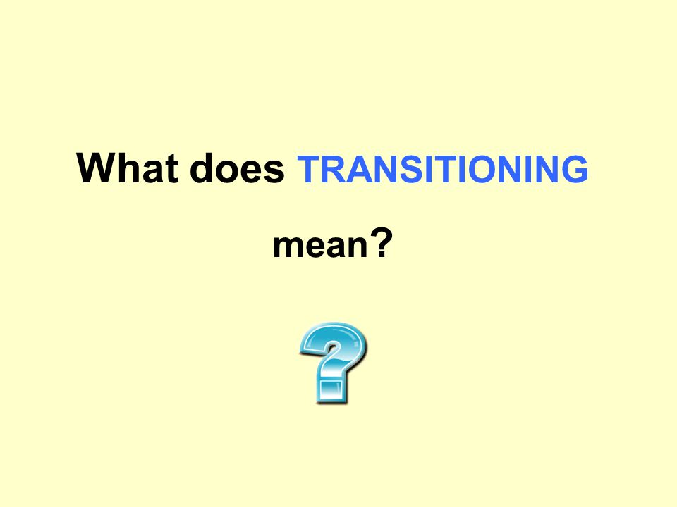 What does TRANSITIONING mean