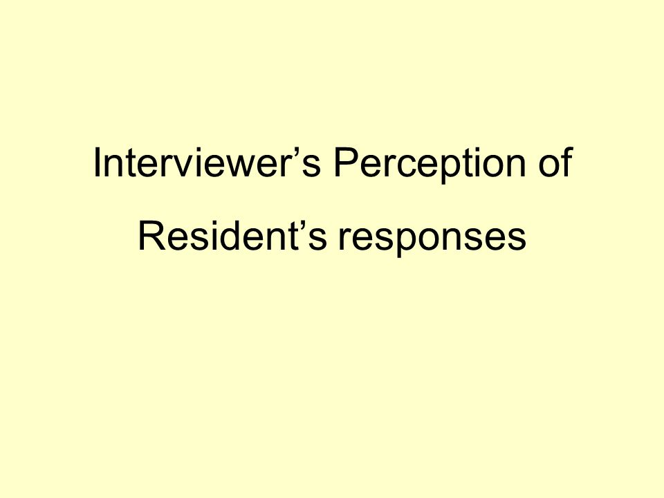 Interviewer's Perception of Resident's responses