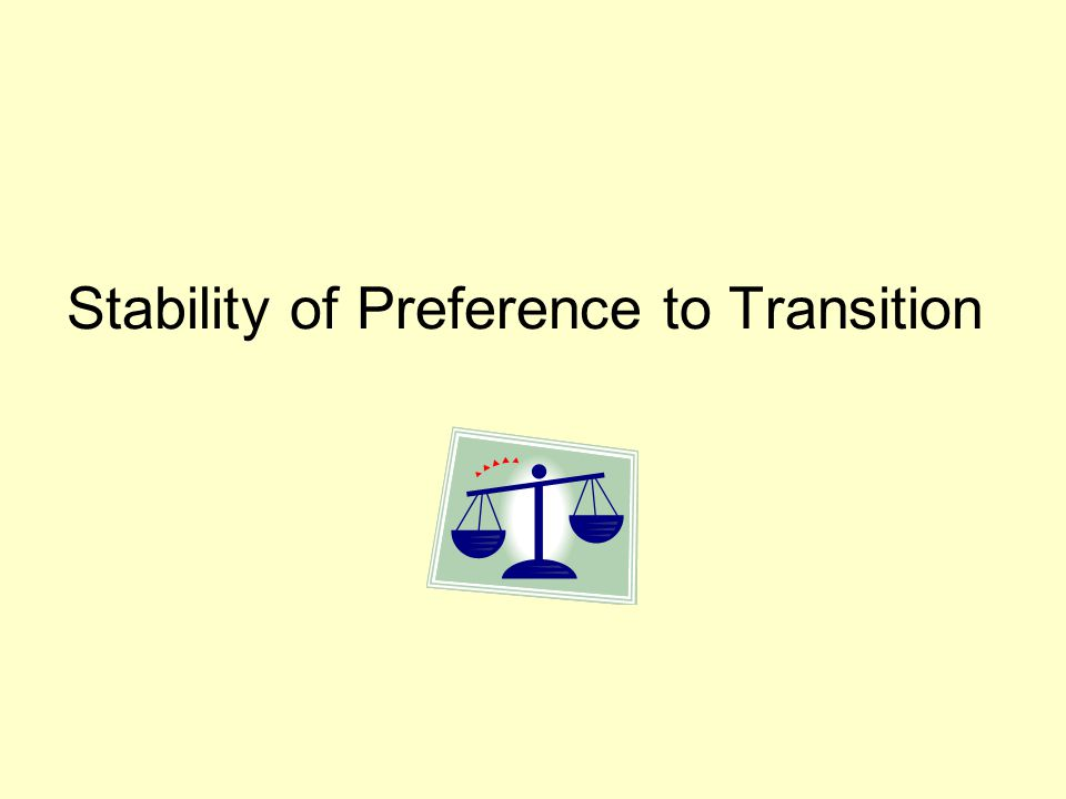 Stability of Preference to Transition