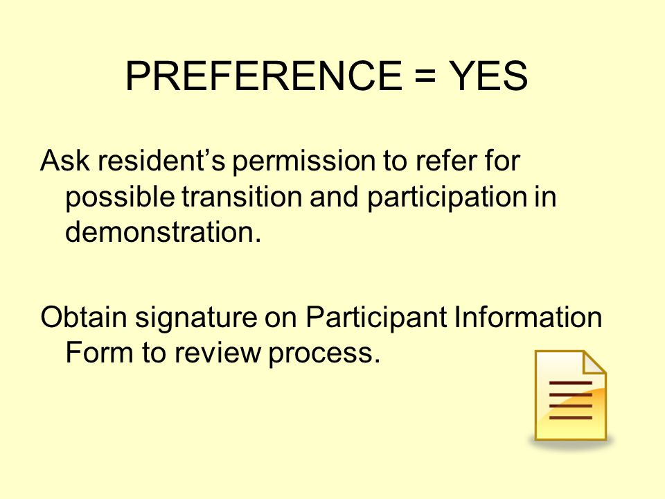 PREFERENCE = YES Ask resident's permission to refer for possible transition and participation in demonstration.
