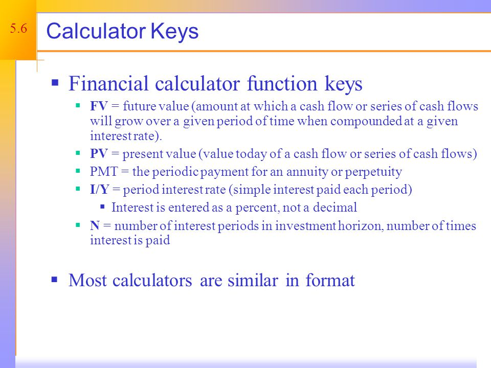Future Value – Example 2 Suppose you invest $1000 for 5 years at 5% interest. How much will you have at the end of the five years