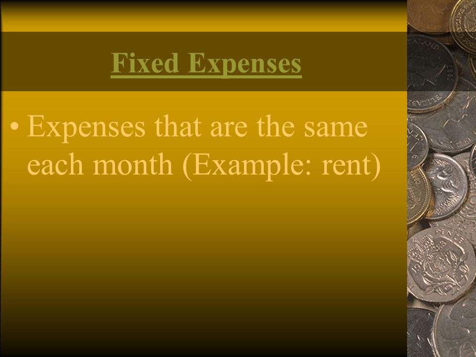 Expenses that are the same each month (Example: rent)