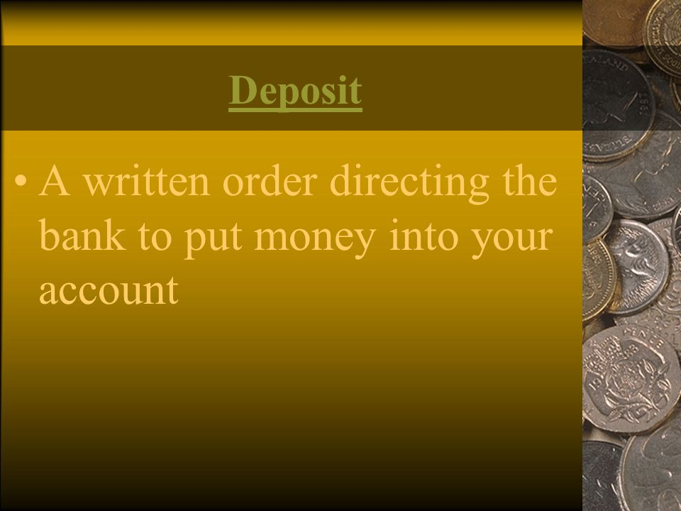 A written order directing the bank to put money into your account