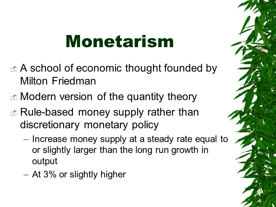 Monetarism A school of economic thought founded by Milton Friedman
