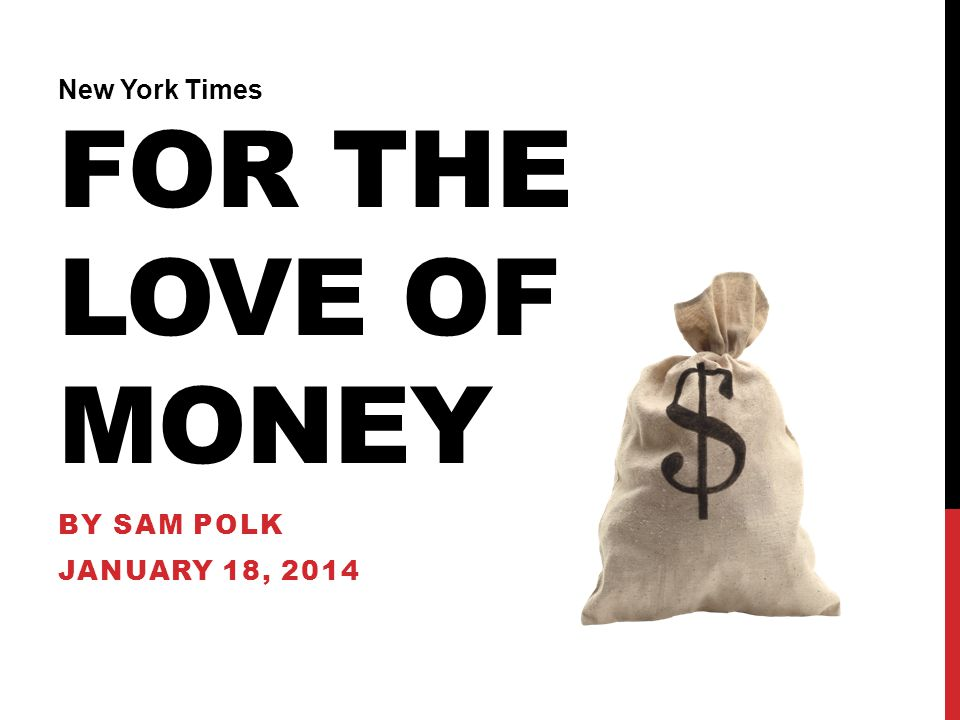 New York Times For the Love of Money By SAM POLK January 18, 2014