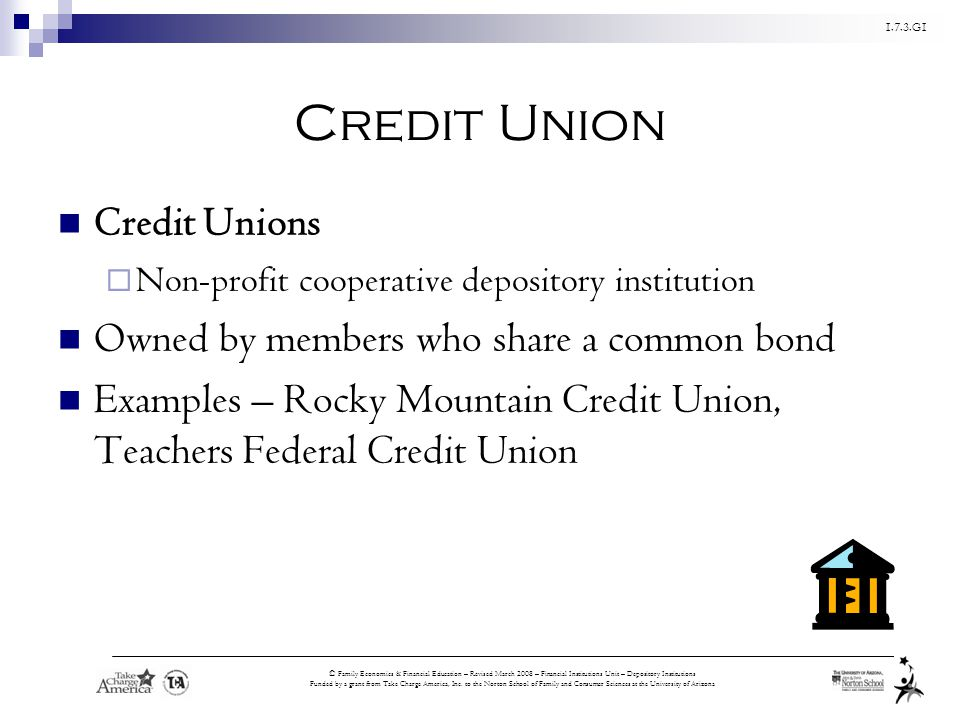 Credit Union Credit Unions Owned by members who share a common bond