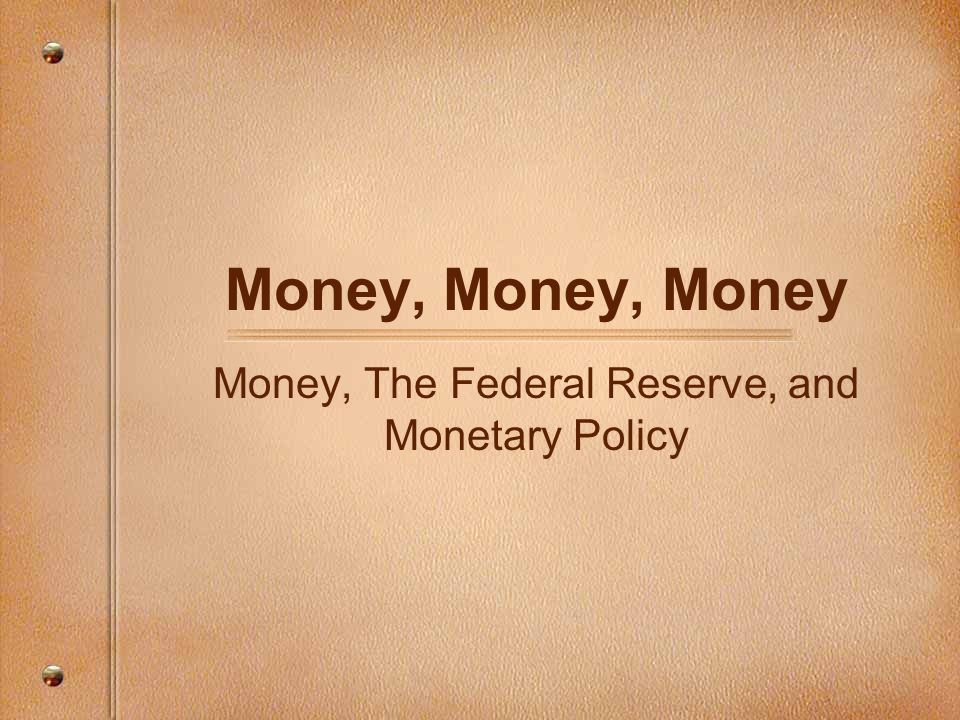 Money, The Federal Reserve, and Monetary Policy