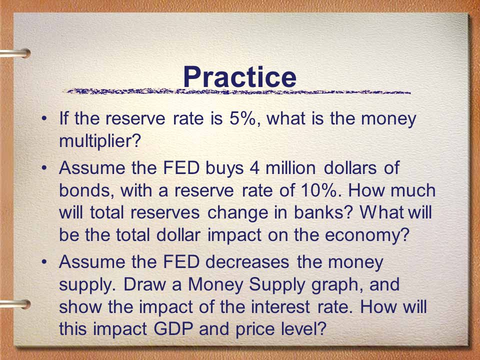 Practice If the reserve rate is 5%, what is the money multiplier
