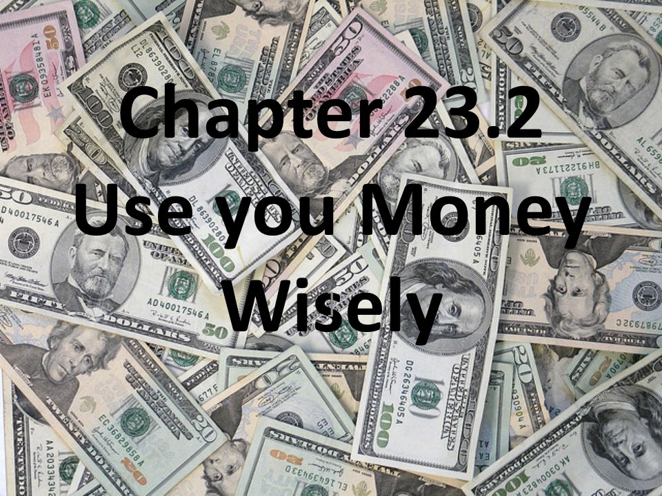 Chapter 23.2 Use you Money Wisely