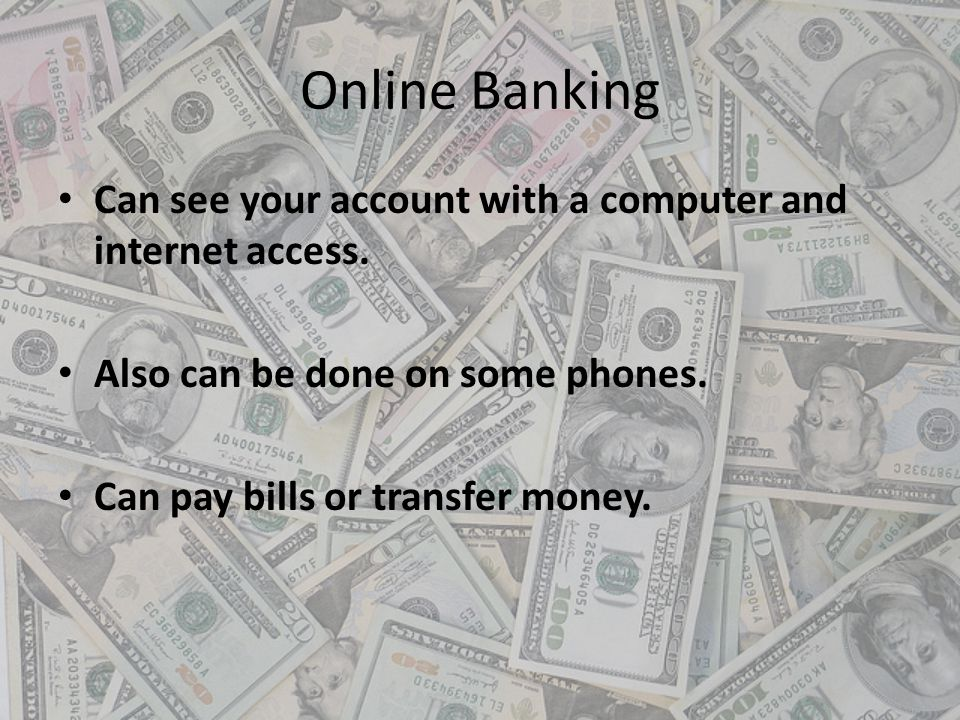 Online Banking Can see your account with a computer and internet access. Also can be done on some phones.