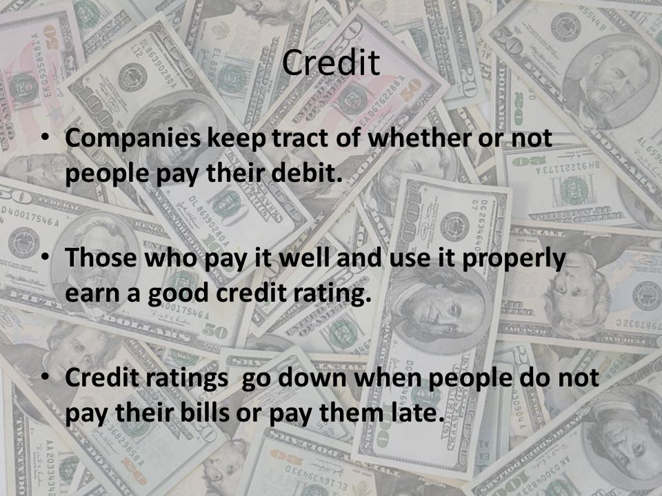 Credit Companies keep tract of whether or not people pay their debit.