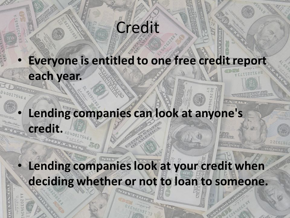 Credit Everyone is entitled to one free credit report each year.