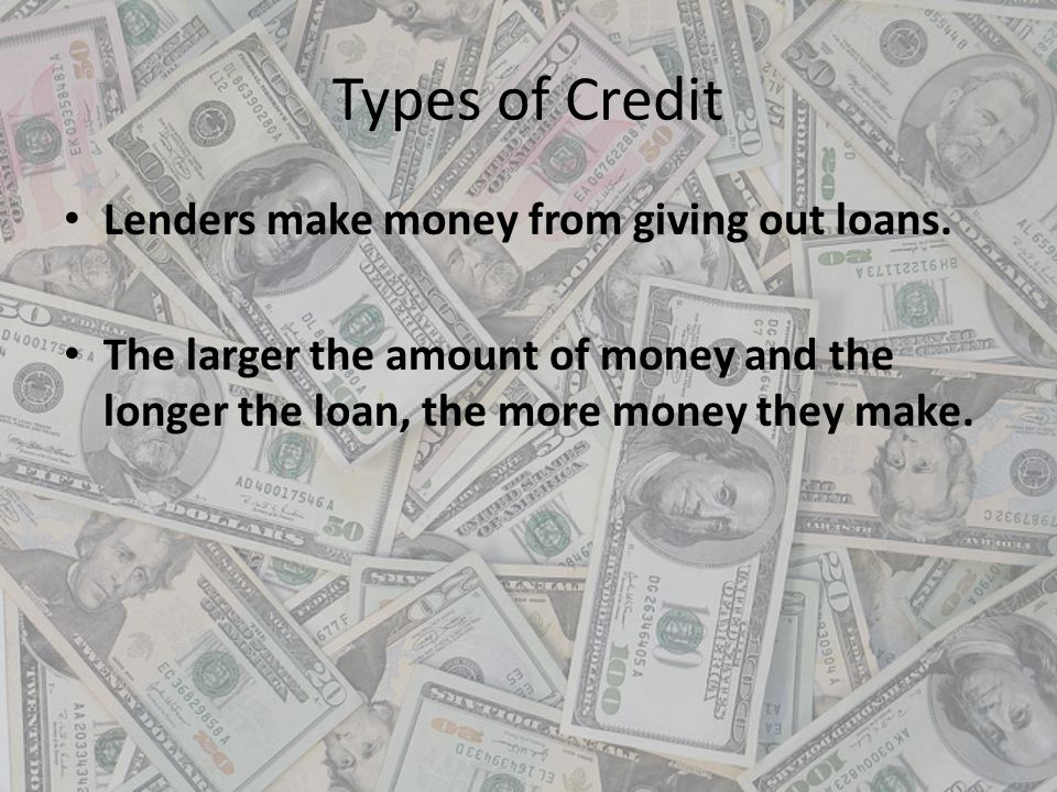 Types of Credit Lenders make money from giving out loans.