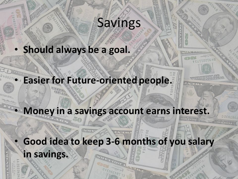 Savings Should always be a goal. Easier for Future-oriented people.