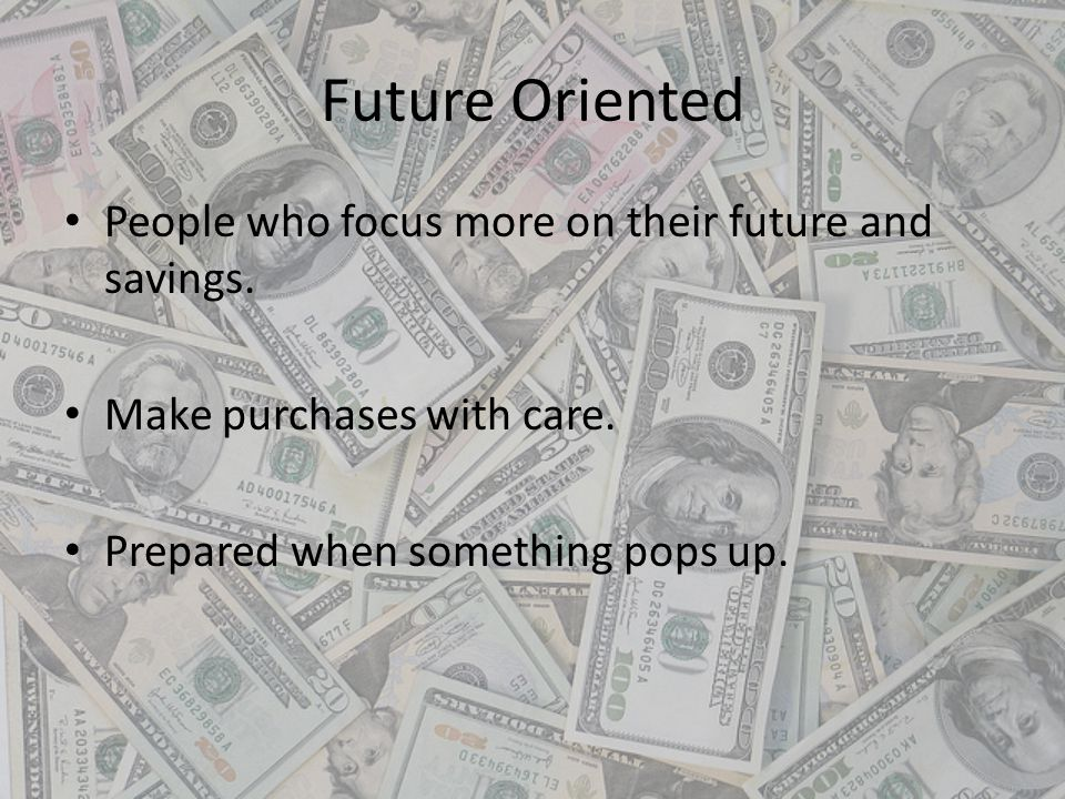 Future Oriented People who focus more on their future and savings.