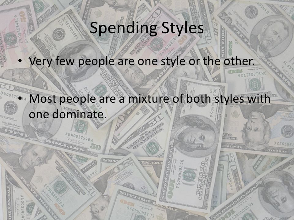 Spending Styles Very few people are one style or the other.