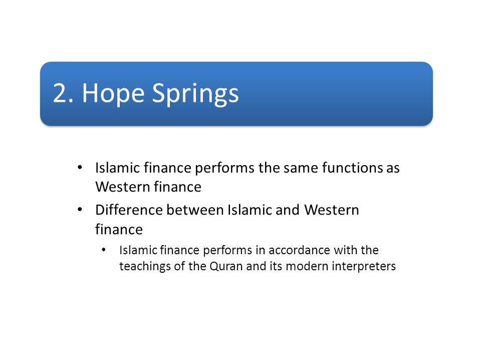 2. Hope Springs Islamic finance performs the same functions as Western finance. Difference between Islamic and Western finance.