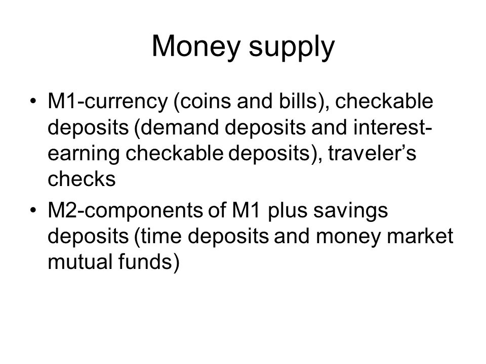 Money supply M1-currency (coins and bills), checkable deposits (demand deposits and interest-earning checkable deposits), traveler's checks.