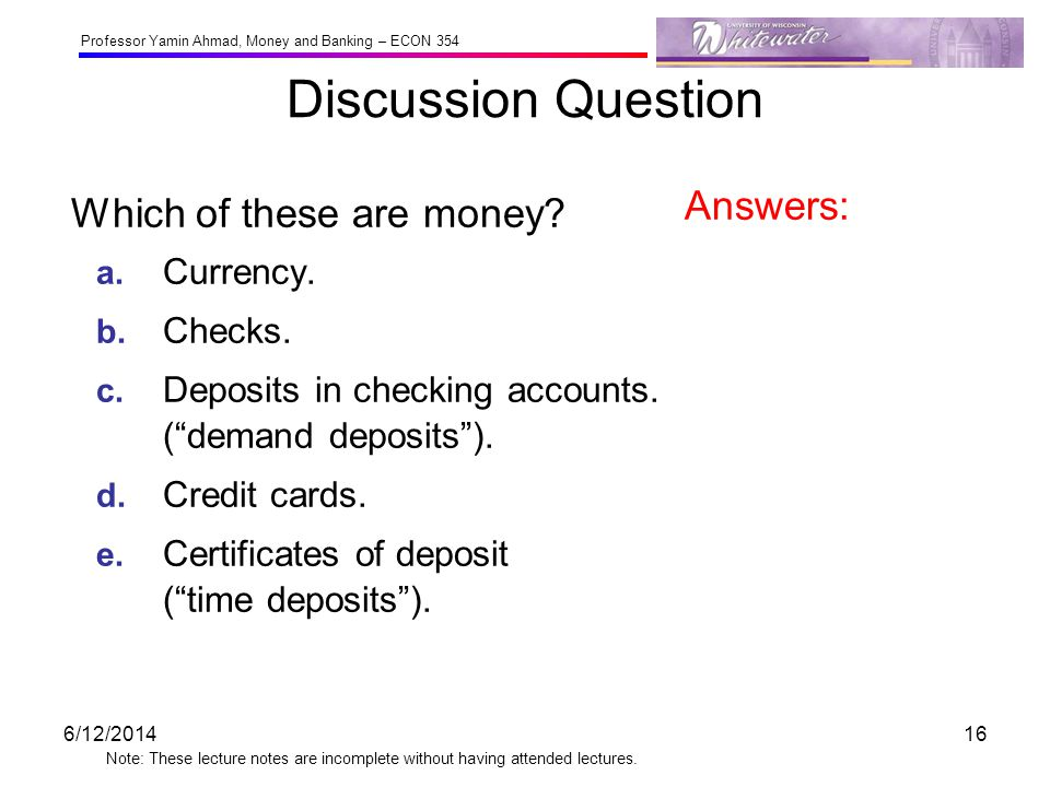 Discussion Question Answers: Which of these are money a. Currency.