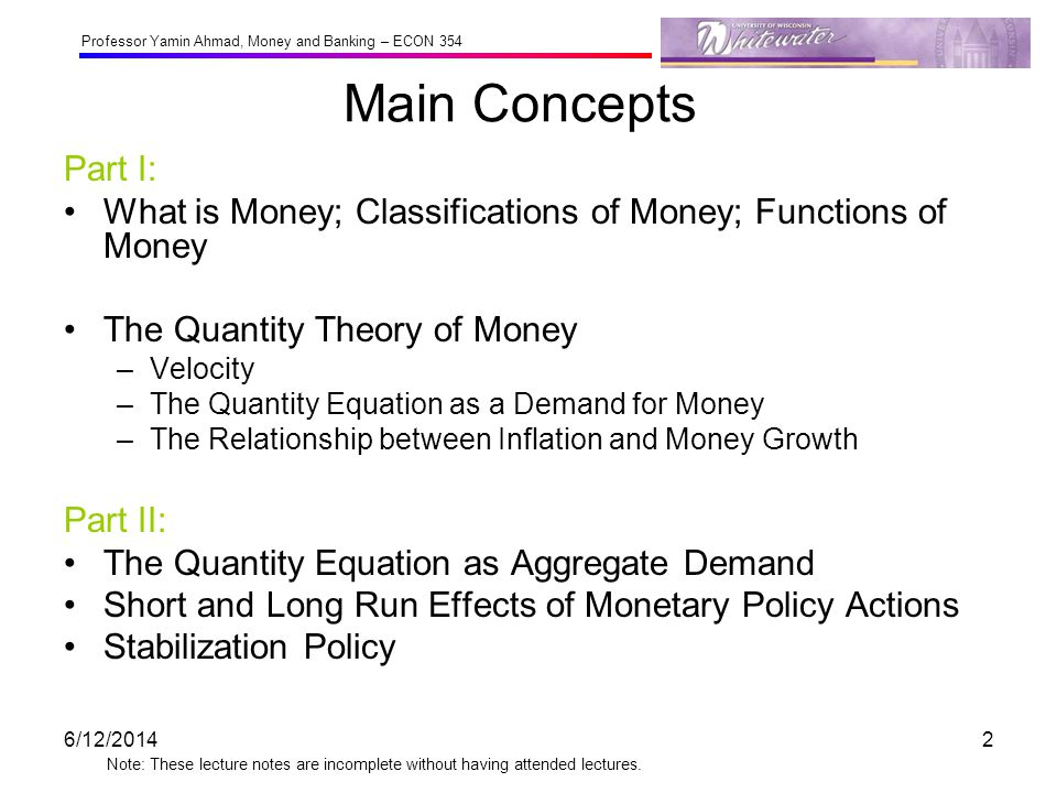 Main Concepts Part I: What is Money; Classifications of Money; Functions of Money. The Quantity Theory of Money.