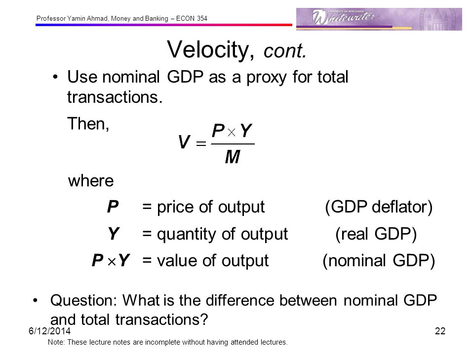 Velocity, cont. Use nominal GDP as a proxy for total transactions.
