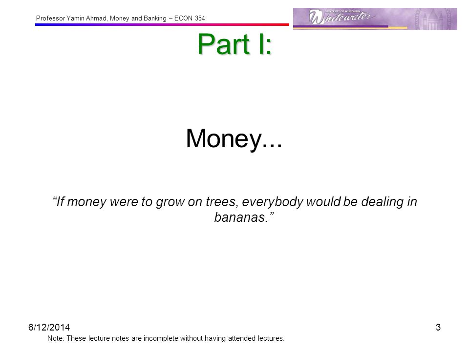 Part I: Money... If money were to grow on trees, everybody would be dealing in bananas. 4/1/2017.
