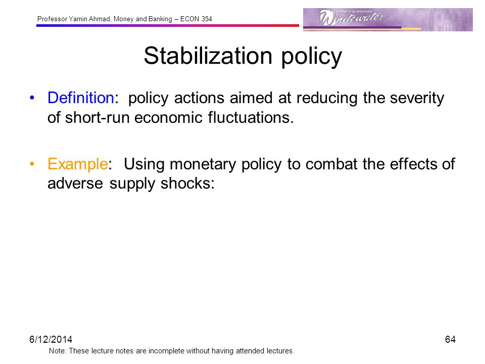 Stabilization policy Definition: policy actions aimed at reducing the severity of short-run economic fluctuations.