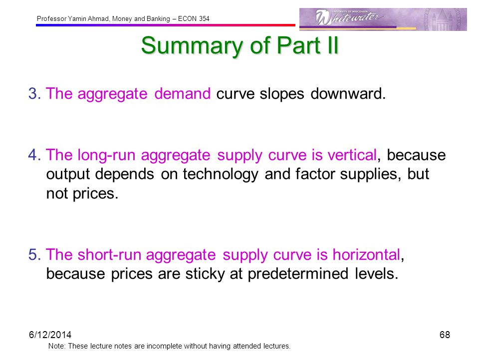 Summary of Part II 3. The aggregate demand curve slopes downward.