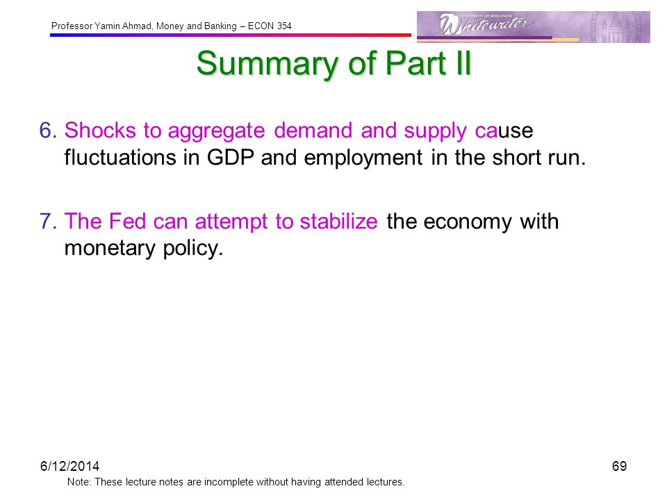 Summary of Part II 6. Shocks to aggregate demand and supply cause fluctuations in GDP and employment in the short run.