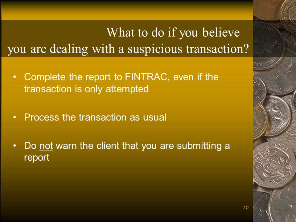 What to do if you believe you are dealing with a suspicious transaction