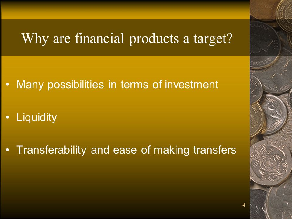 Why are financial products a target
