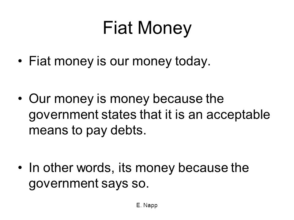 Fiat Money Fiat money is our money today.