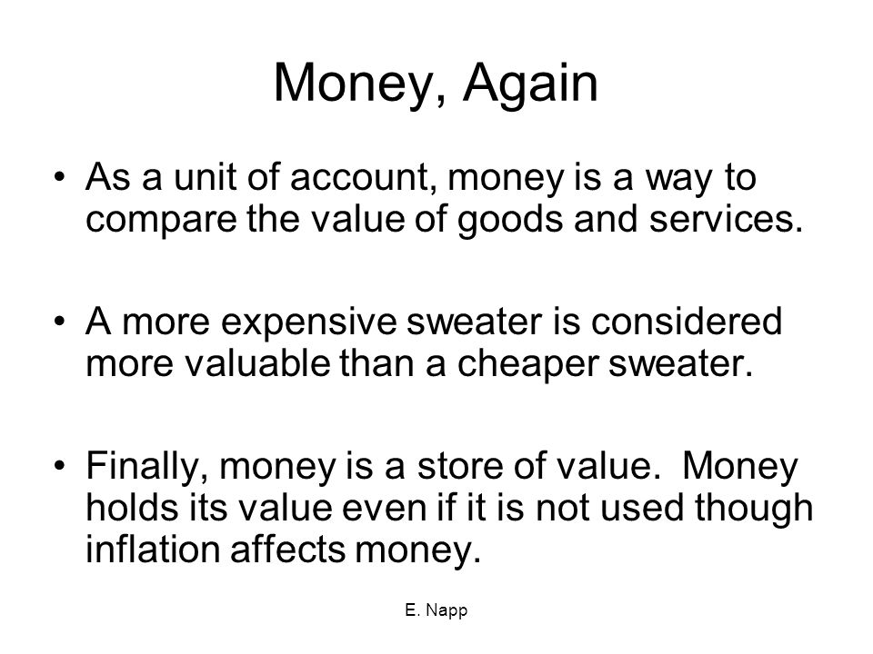 Money, Again As a unit of account, money is a way to compare the value of goods and services.