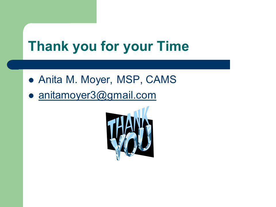 Thank you for your Time Anita M. Moyer, MSP, CAMS