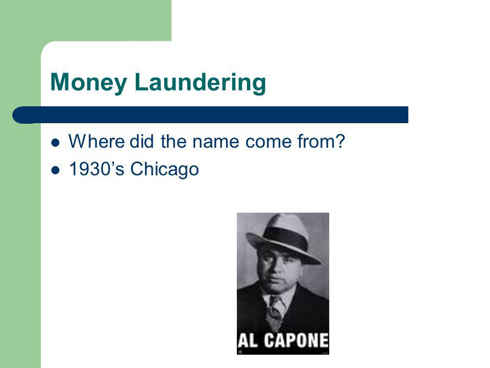 Money Laundering Where did the name come from 1930's Chicago .