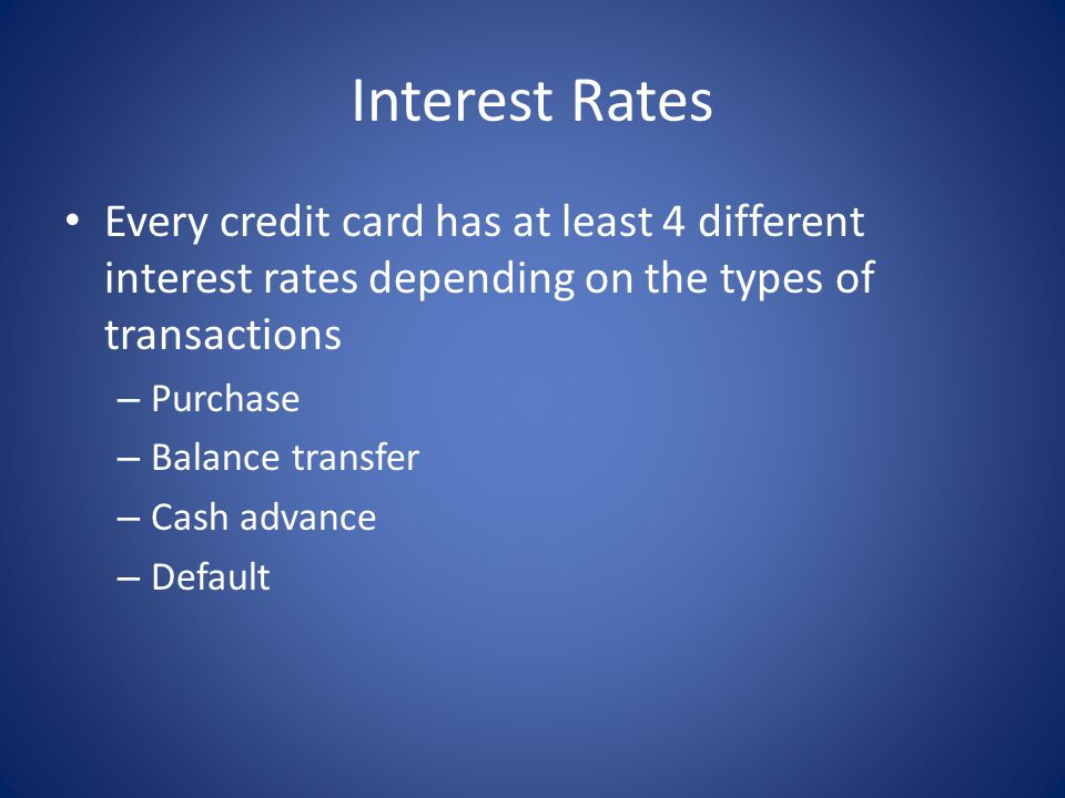 Interest Rates Every credit card has at least 4 different interest rates depending on the types of transactions.