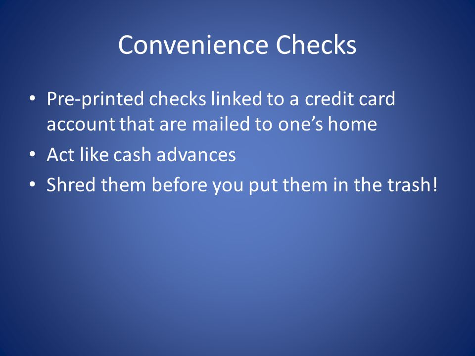 Convenience Checks Pre-printed checks linked to a credit card account that are mailed to one's home.